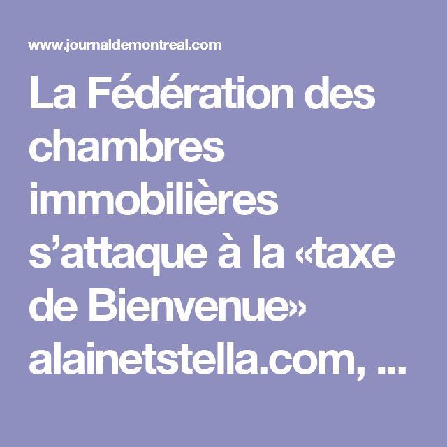 La Fédération des chambres immobilières s'attaque à la «taxe de Bienvenue» alainetstella.com, alainstella.com, alainstjean.com, equipealainstjean.com
