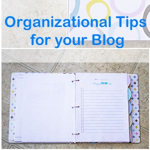 Organizational Tips for your Blog!