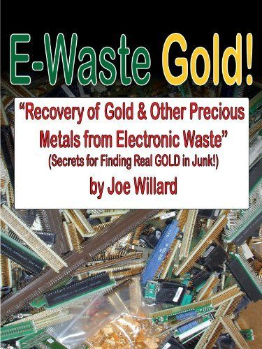 E-Waste Gold - Recovery of Gold & Other Precious Metals From Electronic Waste (Surplus Secrets) by Joe Willard, http://www.amazon.com/dp/B00ACN0CJE/ref=cm_sw_r_pi_dp_aiO3qb1MTP4ER