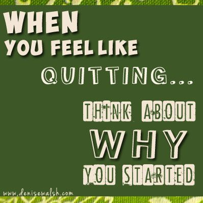 "Everything is about finding your ""why"" or your purpose... ""When you feel like quitting, think about why you started."""