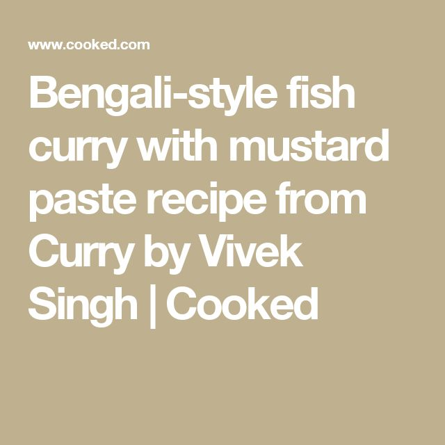 Bengali-style fish curry with mustard paste recipe from Curry by Vivek Singh | Cooked
