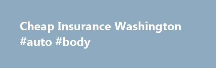 Cheap Insurance Washington #auto #body http://auto.nef2.com/cheap-insurance-washington-auto-body/  #inexpensive auto insurance # Washington Driving in Washington: Statewide Stats The best ways to save money on your car insurance are to know as much about your state s driving conditions, and to re-shop your policy every few months. Thankfully, we are here to help with both! With so many online tools available, it s Continue Reading