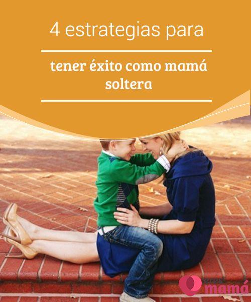 4 #estrategias para tener éxito como mamá #soltera Aquí te diremos cómo salir airosa y ser una #madre #ejemplar para tus #hijos. Sigue estas estrategias y lograrás una familia feliz, unida y fuerte.