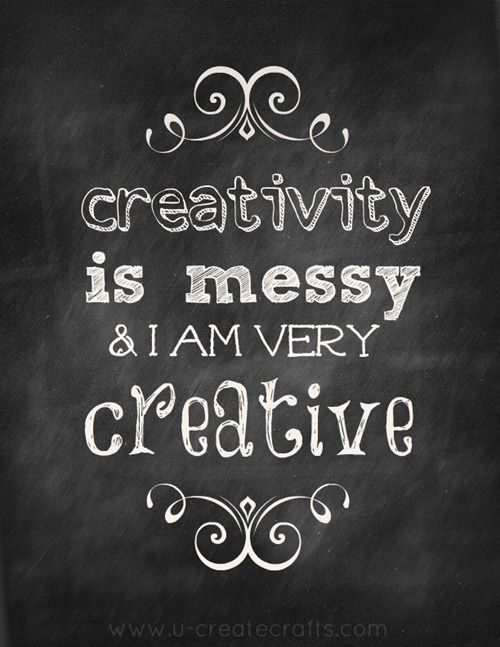 Printable quote- creativity is messy.  Yes!!