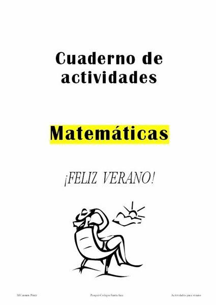 Cuaderno de Vacaciones de Matemáticas para 3º Nivel de Educación Primaria, realizado por Mª Carmen Pérez, del Parque-Colegio Santa Ana. Sencillo y muy bien concebido didáctica y curricularmente.