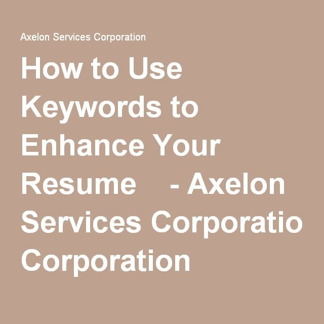 How to Use Keywords to Enhance Your Resume - Axelon Services - keywords to use on resume