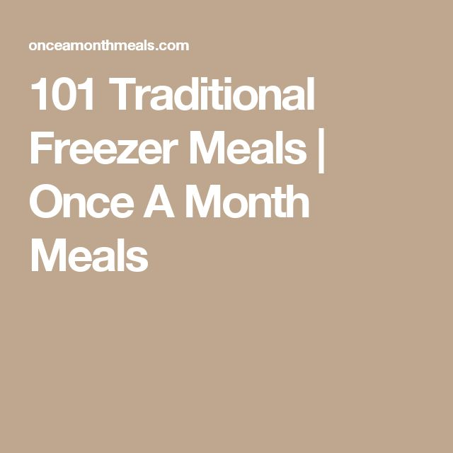 101 Traditional Freezer Meals | Once A Month Meals
