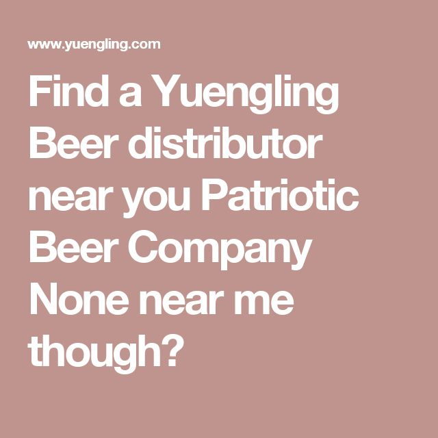 Find a Yuengling Beer distributor near you Patriotic Beer Company None near me though🙁