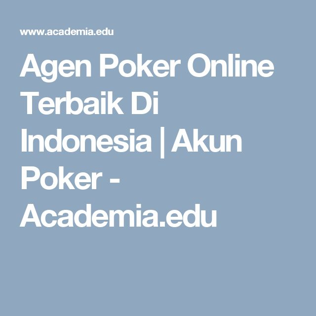 Agen Poker Online Terbaik Di Indonesia   Akun Poker - Academia.edu