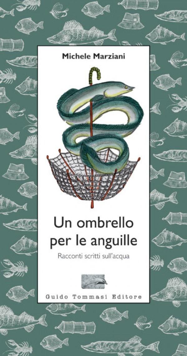 """""""Un ombrello per le anguille"""" - Guido Tommasi Editore - Milano - 2012 -Euro 13,00"""