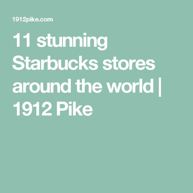 11 stunning Starbucks stores around the world | 1912 Pike