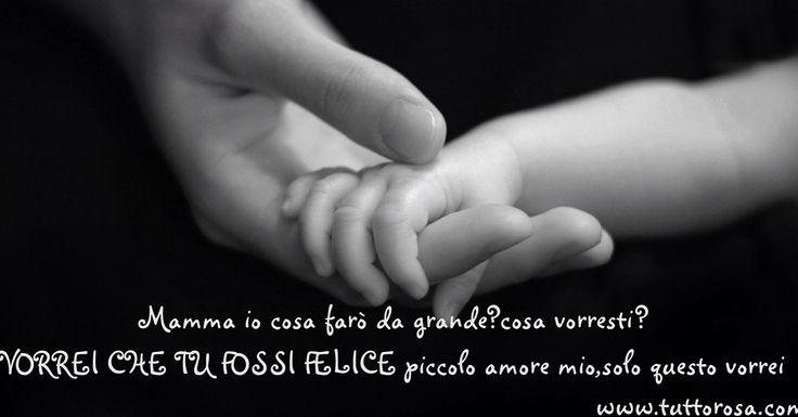 www.tuttorosa.com #chetusiafelice #mamma #donna #bambini #amore #amare #felicità #dolcezza