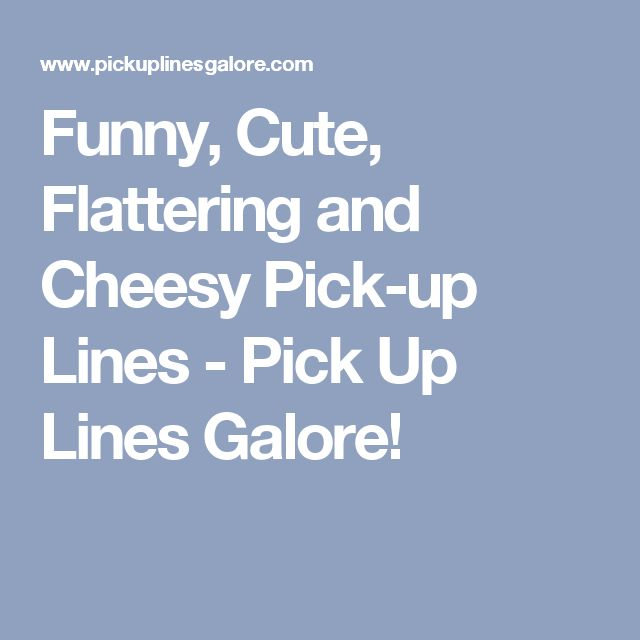 Funny, Cute, Flattering and Cheesy Pick-up Lines - Pick Up Lines Galore!