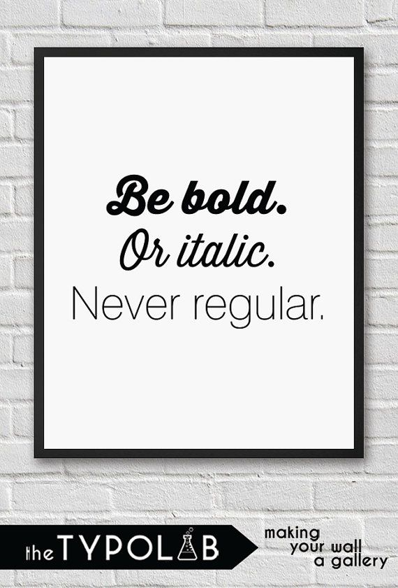 office motivation ideas. Be Bold Or Italic Never Regular / Typography Print By TheTypolab Office Motivation Ideas V