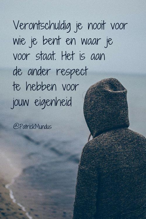 Verontschuldig je nooit voor wie je bent en waar je voor staat. Het is aan de ander respect te hebben voor jouw #eigenheid...