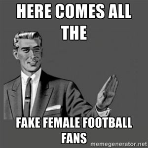 Here comes all the  Fake female football fans  | Kill Yourself Please