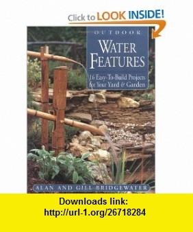 Outdoor Water Features 16 Easy-to-Build Projects For Your Yard and Garden (9781580173346) Alan Bridgewater, Gill Bridgewater , ISBN-10: 1580173349  , ISBN-13: 978-1580173346 ,  , tutorials , pdf , ebook , torrent , downloads , rapidshare , filesonic , hotfile , megaupload , fileserve