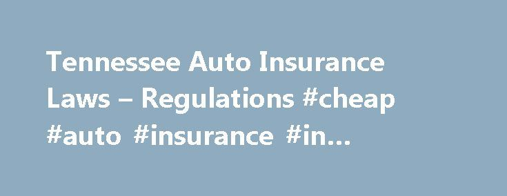 """Tennessee Auto Insurance Laws – Regulations #cheap #auto #insurance #in #tennessee http://usa.nef2.com/tennessee-auto-insurance-laws-regulations-cheap-auto-insurance-in-tennessee/  # Tennessee Auto Insurance Laws Regulations This article covers key auto insurance laws in Tennessee, starting with the minimum coverage requirements for vehicles in operation in the state. (For the basics on car insurance, check out our Car Accidents and Insurance Coverage topic.) Tennessee's """"Fault"""" Car…"""