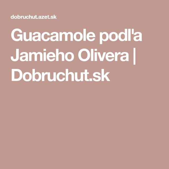 Guacamole podľa Jamieho Olivera | Dobruchut.sk