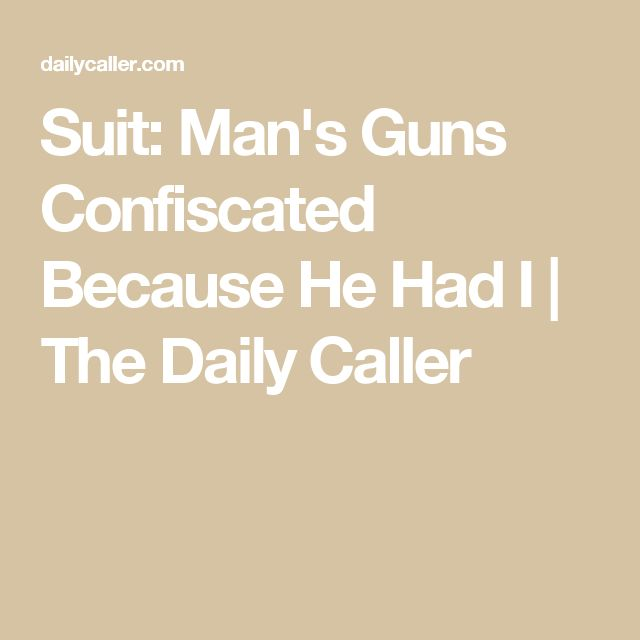 Suit: Man's Guns Confiscated Because He Had I | The Daily Caller