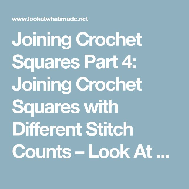 Joining Crochet Squares Part 4: Joining Crochet Squares with Different Stitch Counts – Look At What I Made