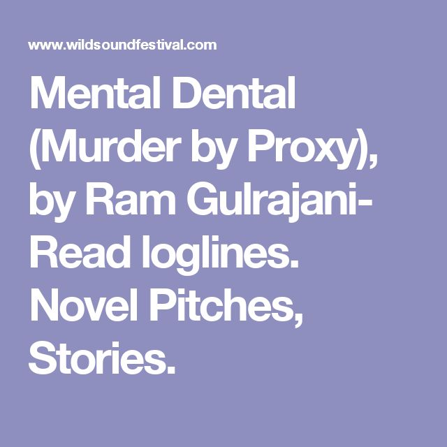 Mental Dental (Murder by Proxy), by Ram Gulrajani- Read loglines. Novel Pitches, Stories.