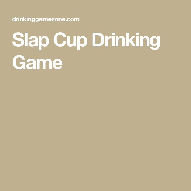 Slap Cup Drinking Game