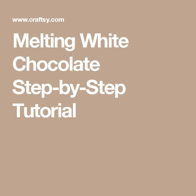 Melting White Chocolate Step-by-Step Tutorial
