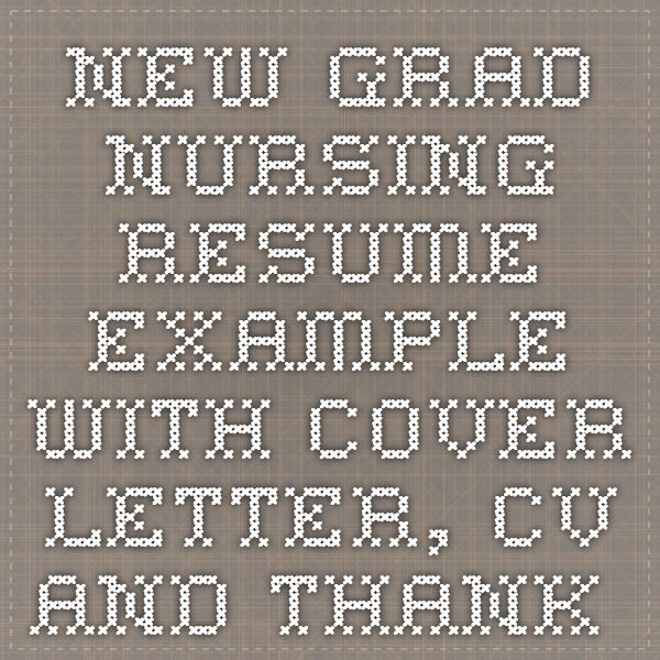 New Grad Nursing Resume Example With Cover Letter, CV And Thank You Letter
