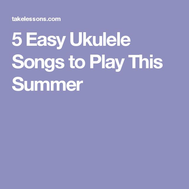 5 Easy Ukulele Songs to Play This Summer