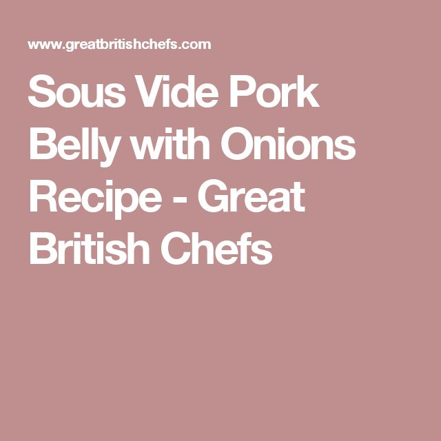 Sous Vide Pork Belly with Onions Recipe - Great British Chefs