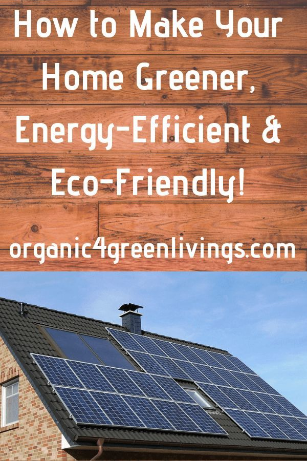 The Abc S Of How To Make Your House More Green Energy Efficient And Eco