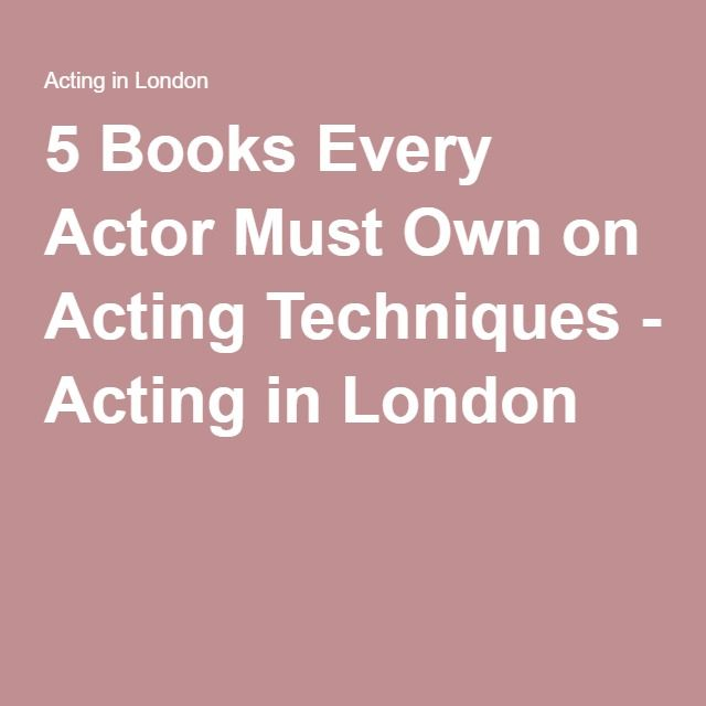 5 Books Every Actor Must Own on Acting Techniques - Acting in London