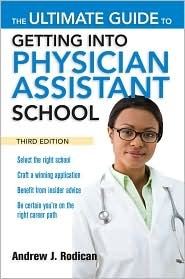 The Ultimate Guide to Getting Into Physician Assistant School, Third Edition, Andrew Rodican