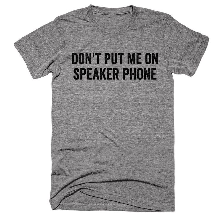 Don't put me on Speaker Phone T-shirt #quote #meme #saying - shirts with sayings