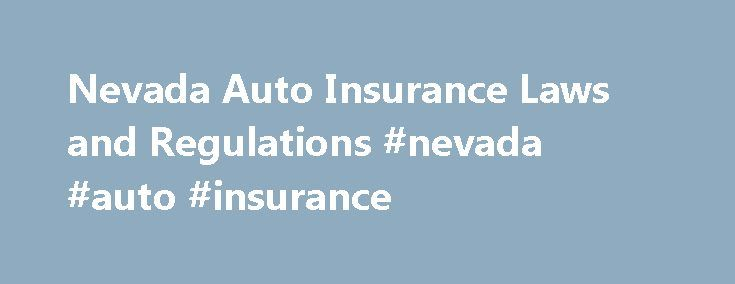 Nevada Auto Insurance Laws and Regulations #nevada #auto #insurance http://gambia.remmont.com/nevada-auto-insurance-laws-and-regulations-nevada-auto-insurance/  # Nevada Auto Insurance Laws and Regulations Nevada drivers and passengers who find themselves involved in a car accident will want to familarize themselves with the state's car insurance rules. This article provides a good introduction, including an explanation of the kinds of coverage vehicle owners are required to carry. Nevada's…
