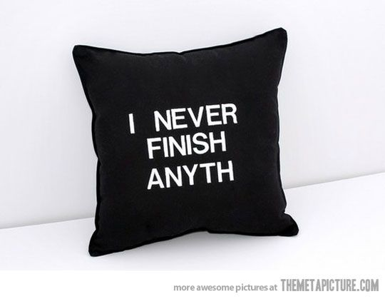 Finish Anything, Funny Gift, Black And White, Crafts Room, So True, Funny Stuff, Crosses Stitches, True Stories, Pillows