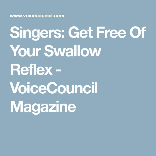 Singers: Get Free Of Your Swallow Reflex - VoiceCouncil Magazine