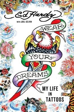 Live your dreams and wear your nightmares. Ed hardy