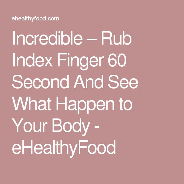 Incredible – Rub Index Finger 60 Second And See What Happen to Your Body - eHealthyFood