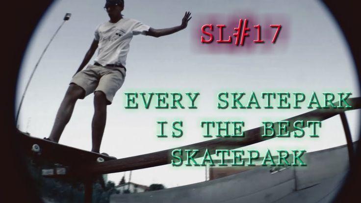 EVERY SKATEPARK IS THE BEST SKATEPARK || SL17