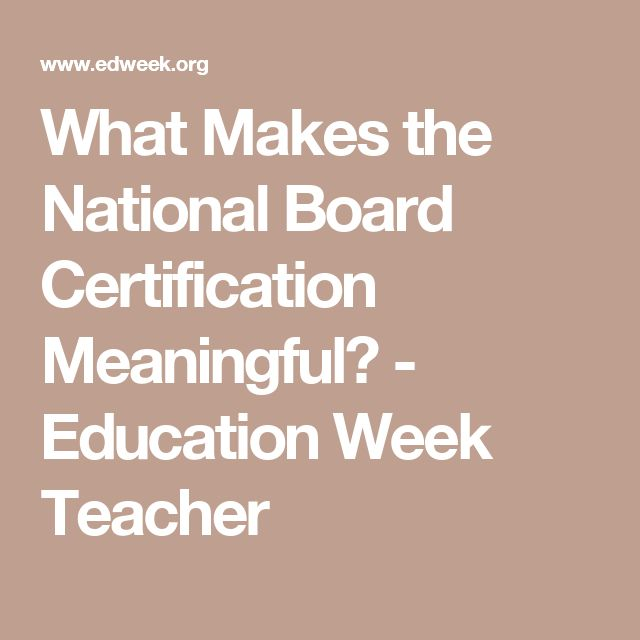 What Makes the National Board Certification Meaningful? - Education Week Teacher