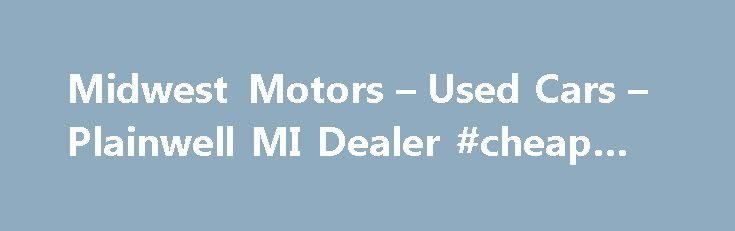 Midwest Motors – Used Cars – Plainwell MI Dealer #cheap #car http://cars.remmont.com/midwest-motors-used-cars-plainwell-mi-dealer-cheap-car/  #used cars online # Midwest Motors – Plainwell MI, 49080 Diesel trucks for sale, Duramax Diesel trucks for sale, Power Stroke Diesel trucks for sale, Here at Midwest motors we carry a very wide range of Used Automobiles for sale we are located between Kalamazoo and Grand Rapids in Plainwell michigan.And We carry most brands…The post Midwest Motors –…