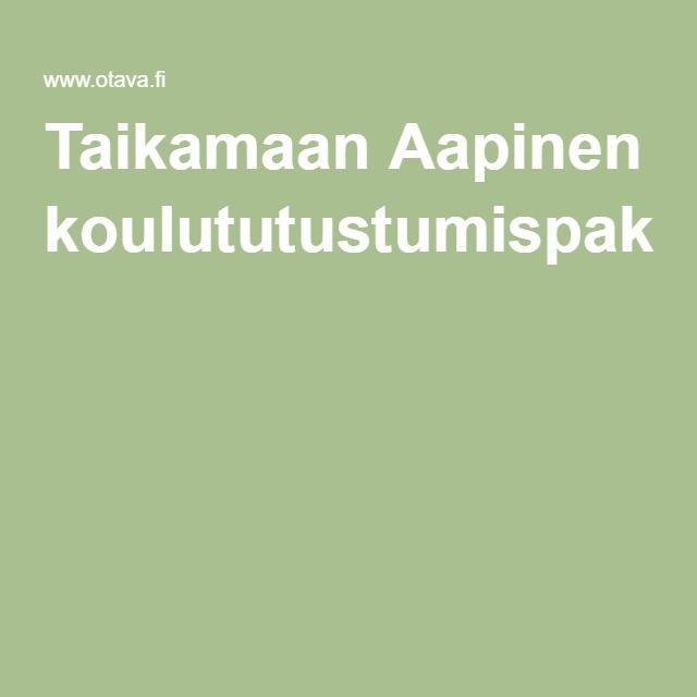 Taikamaan Aapinen koulututustumispaketti www.otava.fi