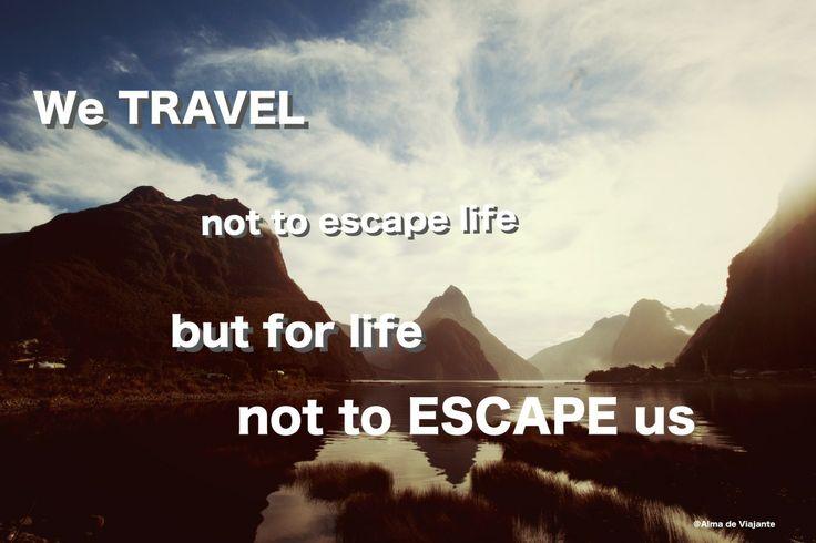 We travel not to escape life but for life not to escape us  www.hotelandia.com www.almadeviajante.com