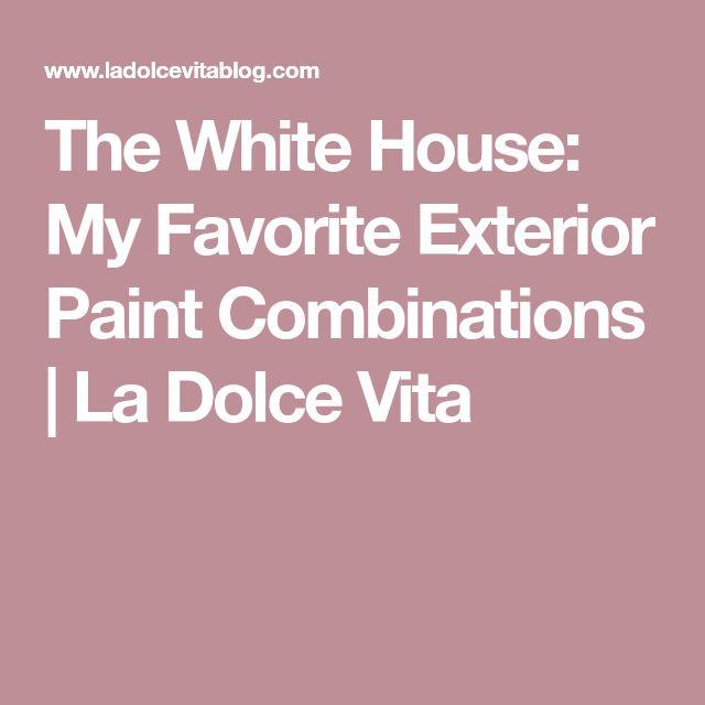 The White House: My Favorite Exterior Paint Combinations | La Dolce Vita