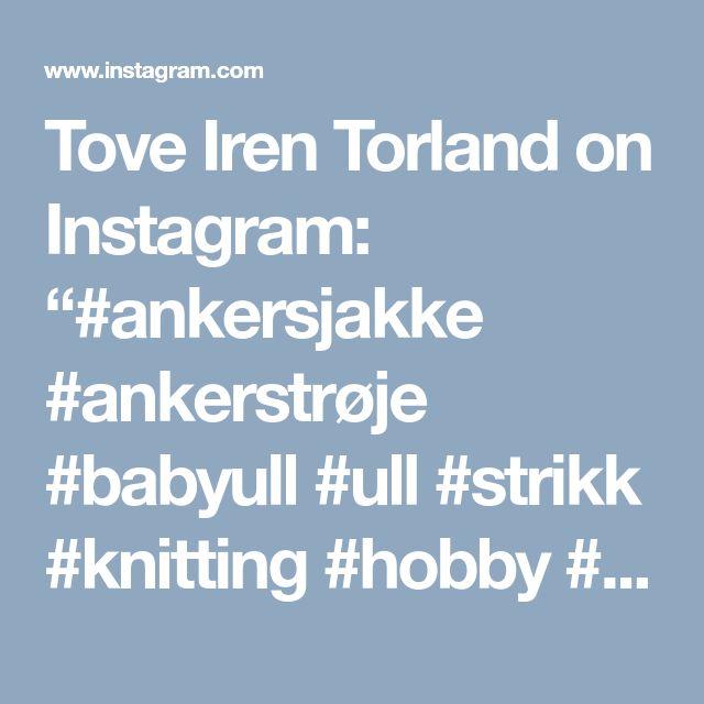 """Tove Iren Torland on Instagram: """"#ankersjakke #ankerstrøje #babyull #ull #strikk #knitting #hobby #ullgenser"""" • Instagram"""