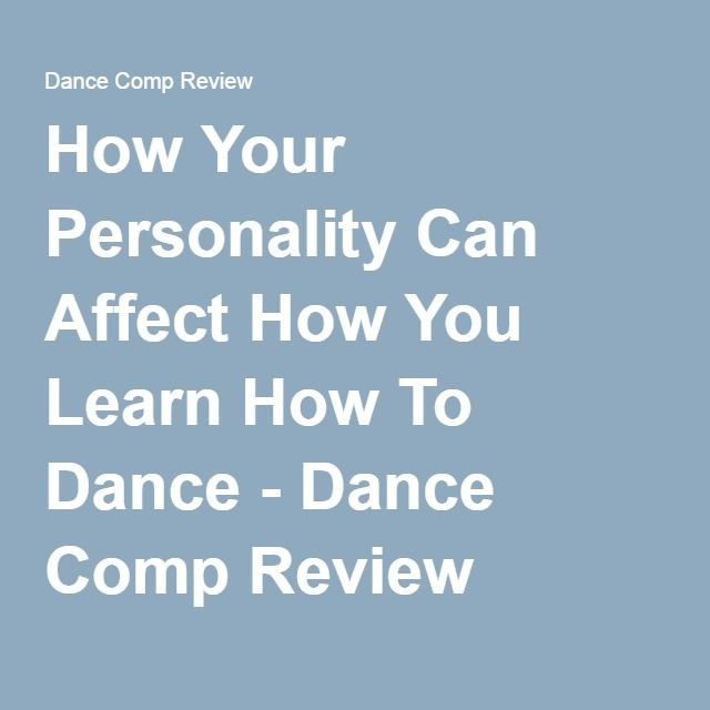 How Your Personality Can Affect How You Learn How To Dance - Dance Comp Review