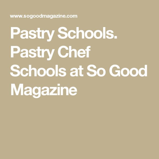 Pastry Schools. Pastry Chef Schools at So Good Magazine