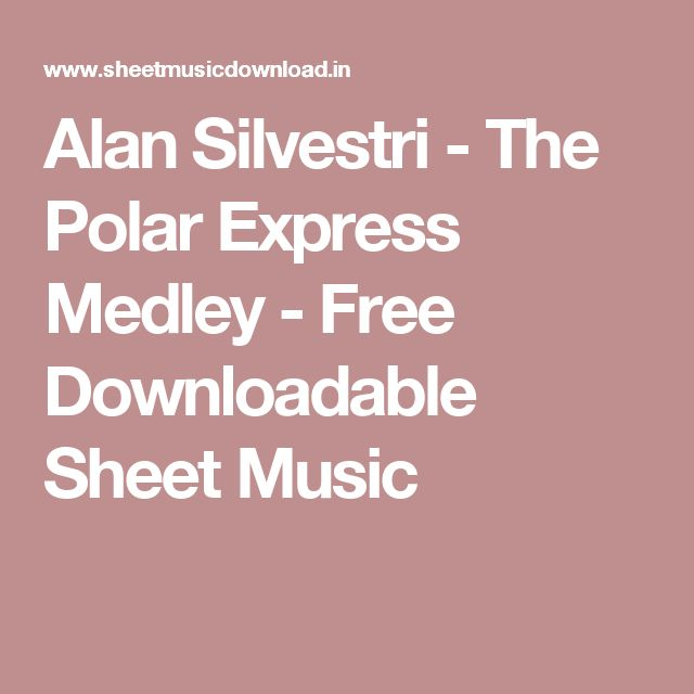 Alan Silvestri - The Polar Express Medley - Free Downloadable Sheet Music